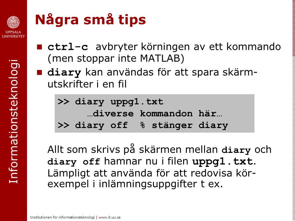 Några små tips ctrl-c avbryter körningen av ett kommando (men stoppar inte MATLAB) diary kan användas för att spara skärm-utskrifter i en fil.