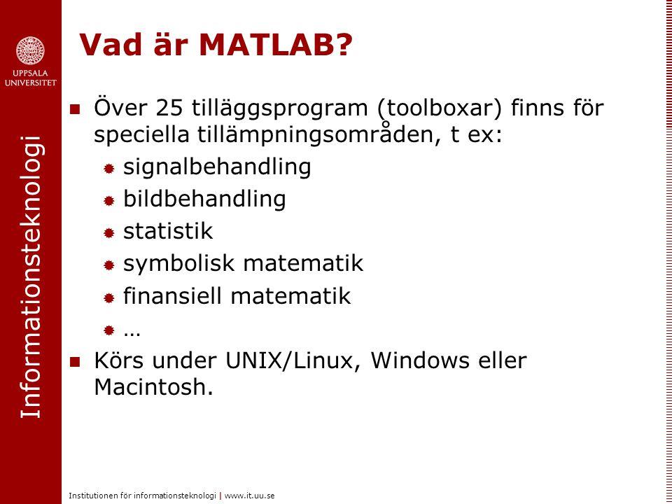 Vad är MATLAB Över 25 tilläggsprogram (toolboxar) finns för speciella tillämpningsområden, t ex: signalbehandling.