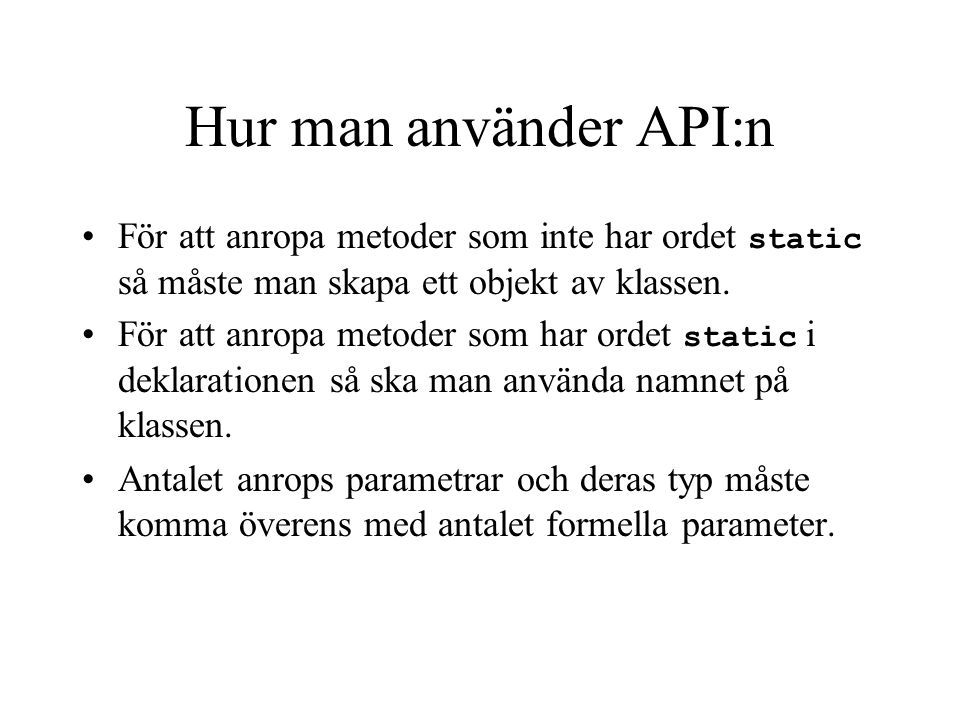 Hur man använder API:n För att anropa metoder som inte har ordet static så måste man skapa ett objekt av klassen.