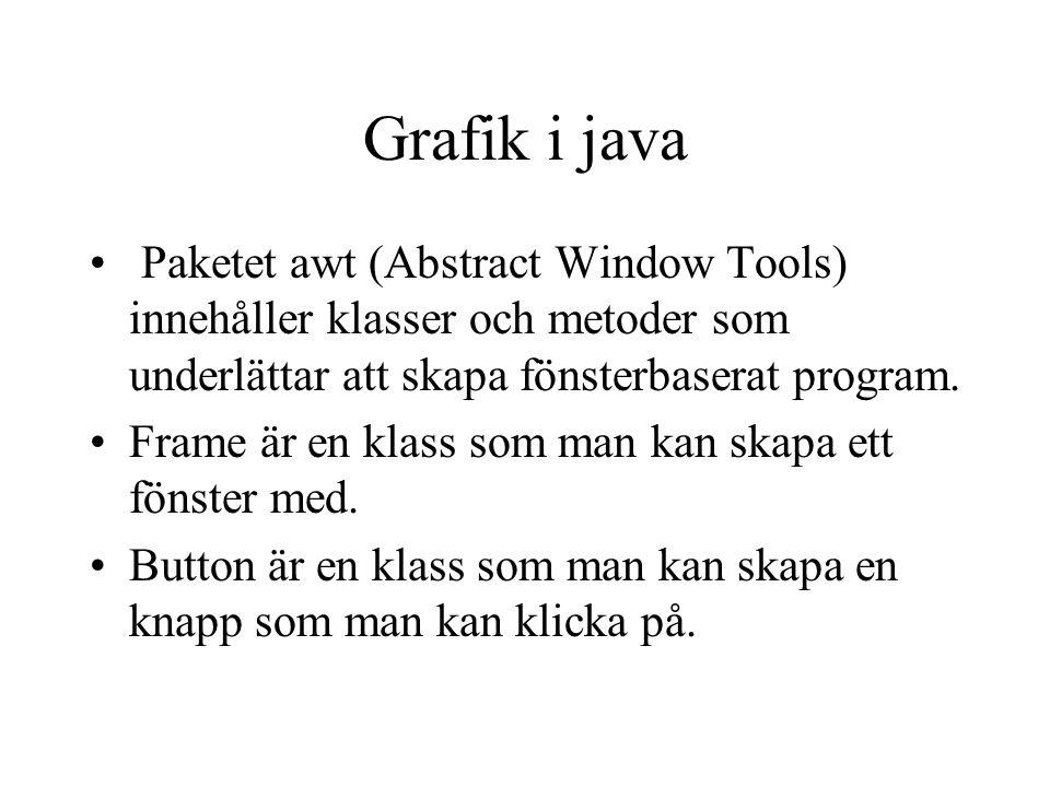 Grafik i java Paketet awt (Abstract Window Tools) innehåller klasser och metoder som underlättar att skapa fönsterbaserat program.