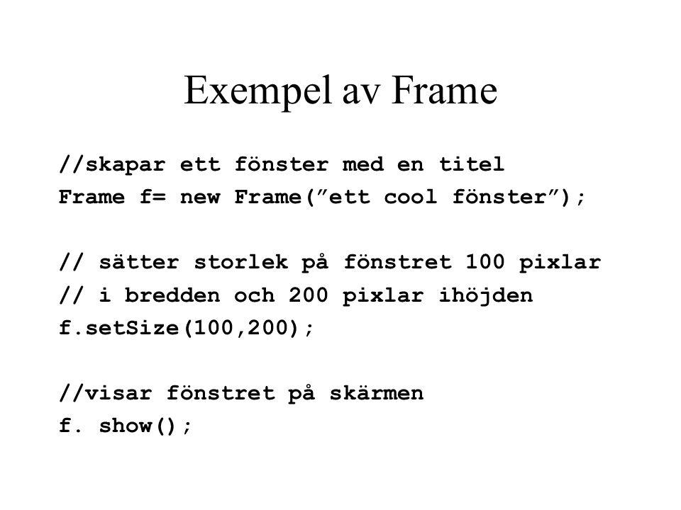 Exempel av Frame //skapar ett fönster med en titel