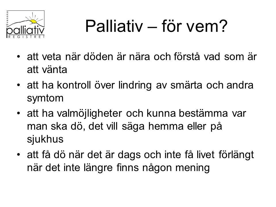 Palliativ – för vem att veta när döden är nära och förstå vad som är att vänta. att ha kontroll över lindring av smärta och andra symtom.