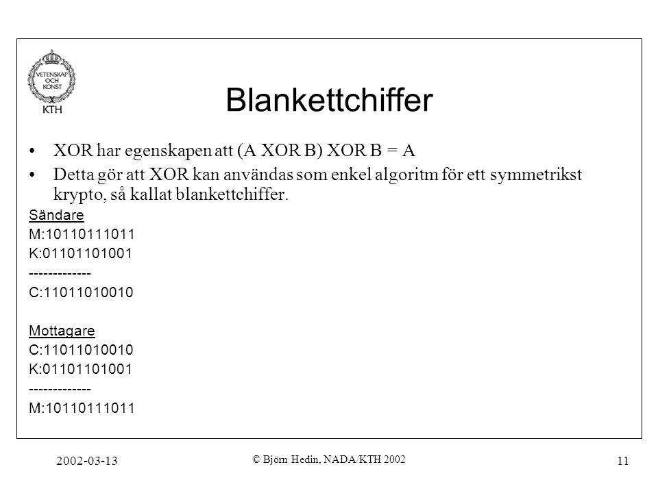 Blankettchiffer XOR har egenskapen att (A XOR B) XOR B = A