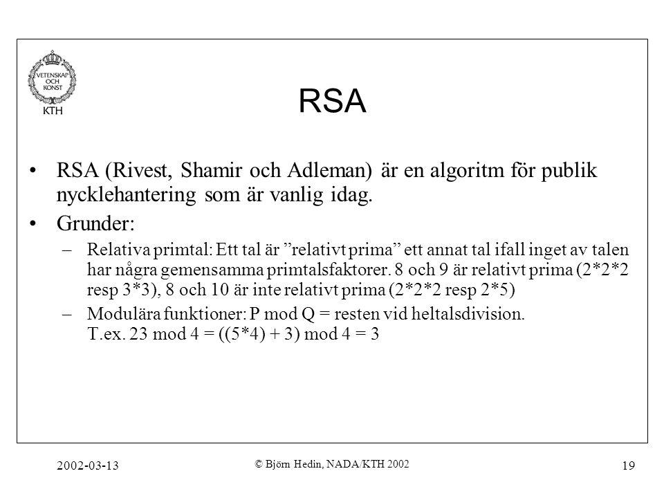 RSA RSA (Rivest, Shamir och Adleman) är en algoritm för publik nycklehantering som är vanlig idag. Grunder: