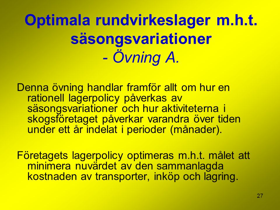 Optimala rundvirkeslager m.h.t. säsongsvariationer - Övning A.