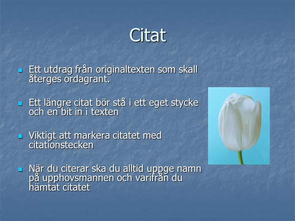 Citat Ett utdrag från originaltexten som skall återges ordagrant.