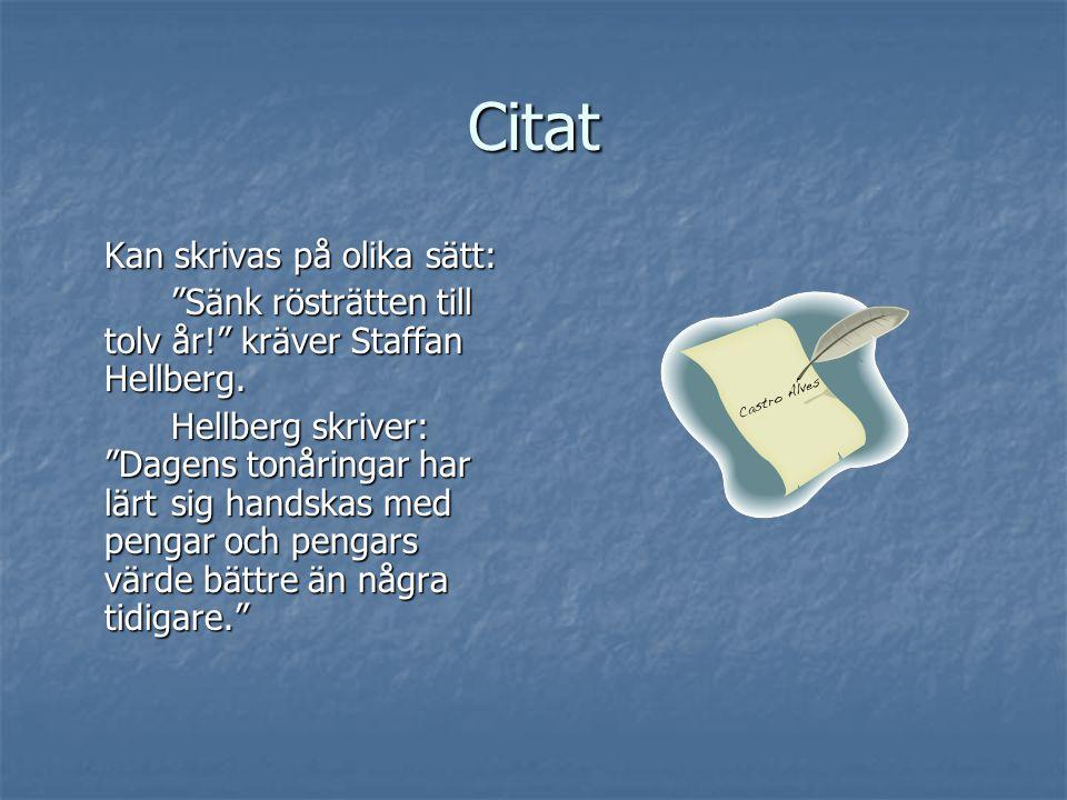Citat Kan skrivas på olika sätt: