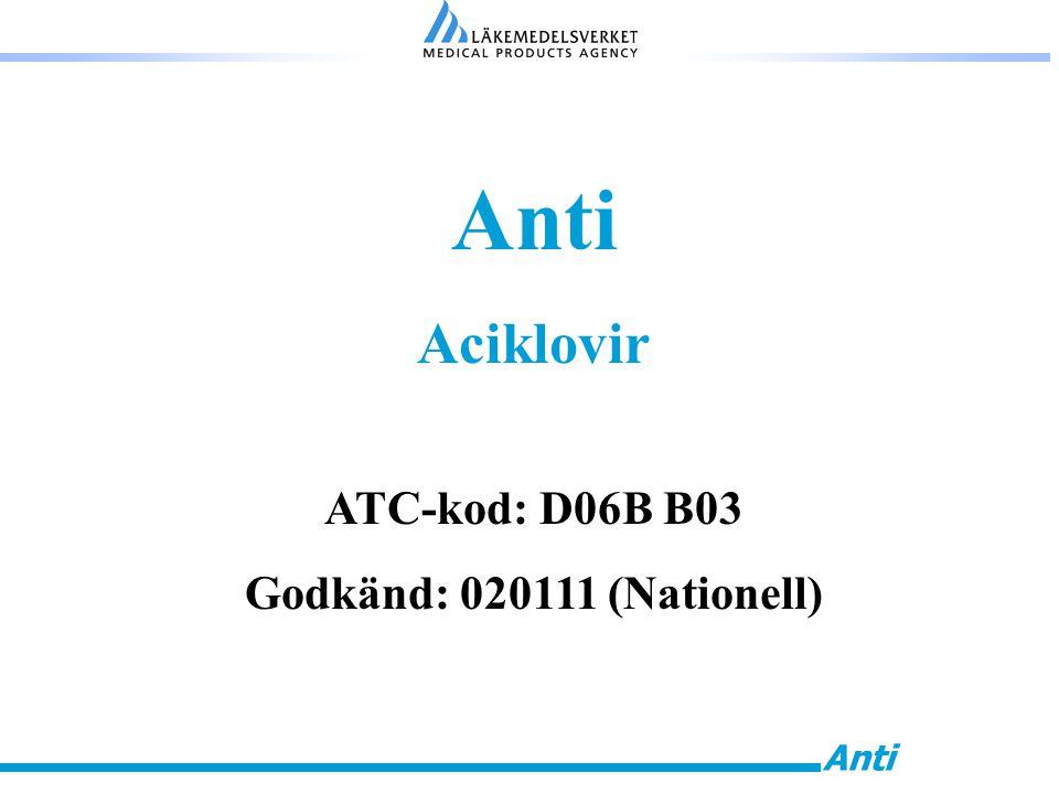 Anti Aciklovir ATC-kod: D06B B03 Godkänd: 020111 (Nationell)