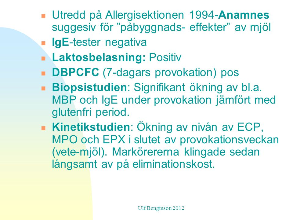 Laktosbelasning: Positiv DBPCFC (7-dagars provokation) pos