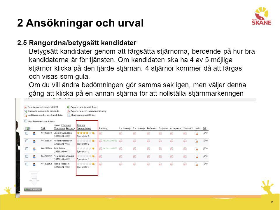 2 Ansökningar och urval 2.5 Rangordna/betygsätt kandidater Betygsätt kandidater genom att färgsätta stjärnorna, beroende på hur bra kandidaterna är för tjänsten.