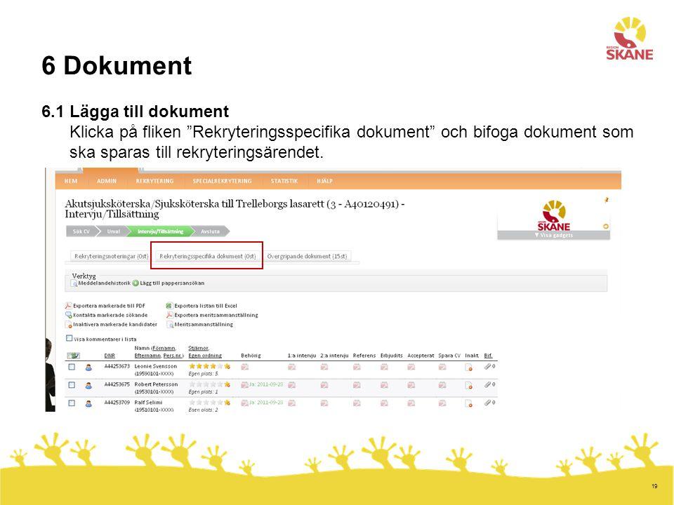 6 Dokument 6.1 Lägga till dokument Klicka på fliken Rekryteringsspecifika dokument och bifoga dokument som ska sparas till rekryteringsärendet.