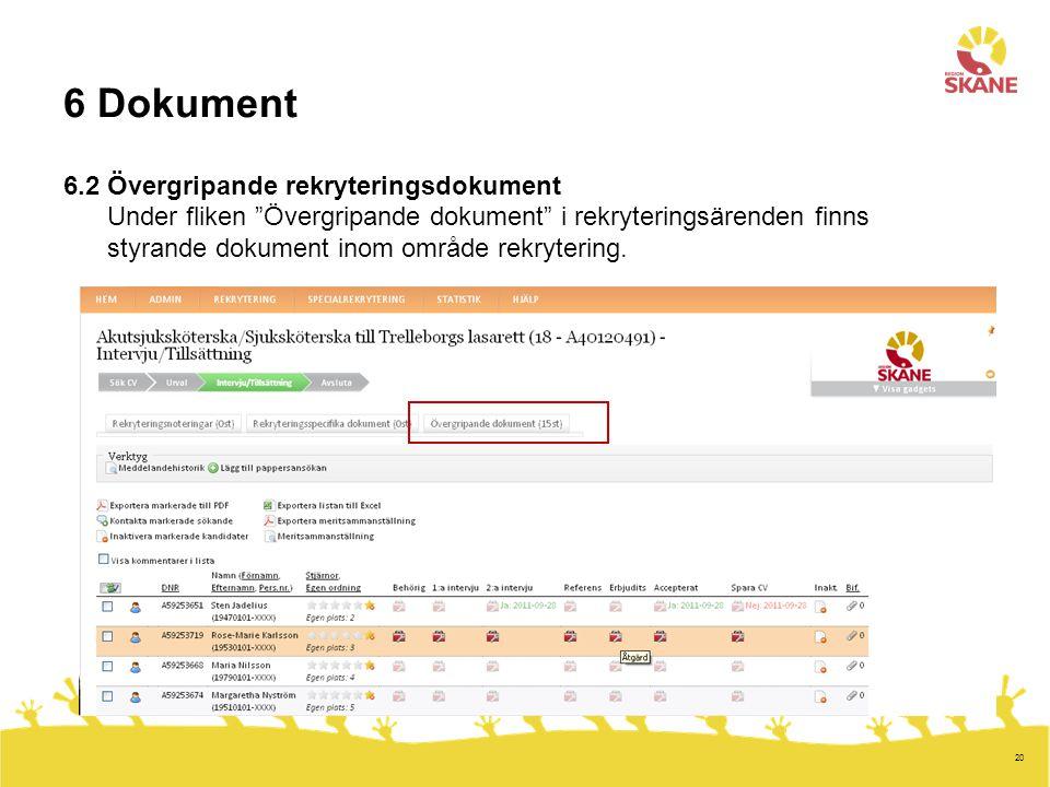 6 Dokument 6.2 Övergripande rekryteringsdokument Under fliken Övergripande dokument i rekryteringsärenden finns styrande dokument inom område rekrytering.