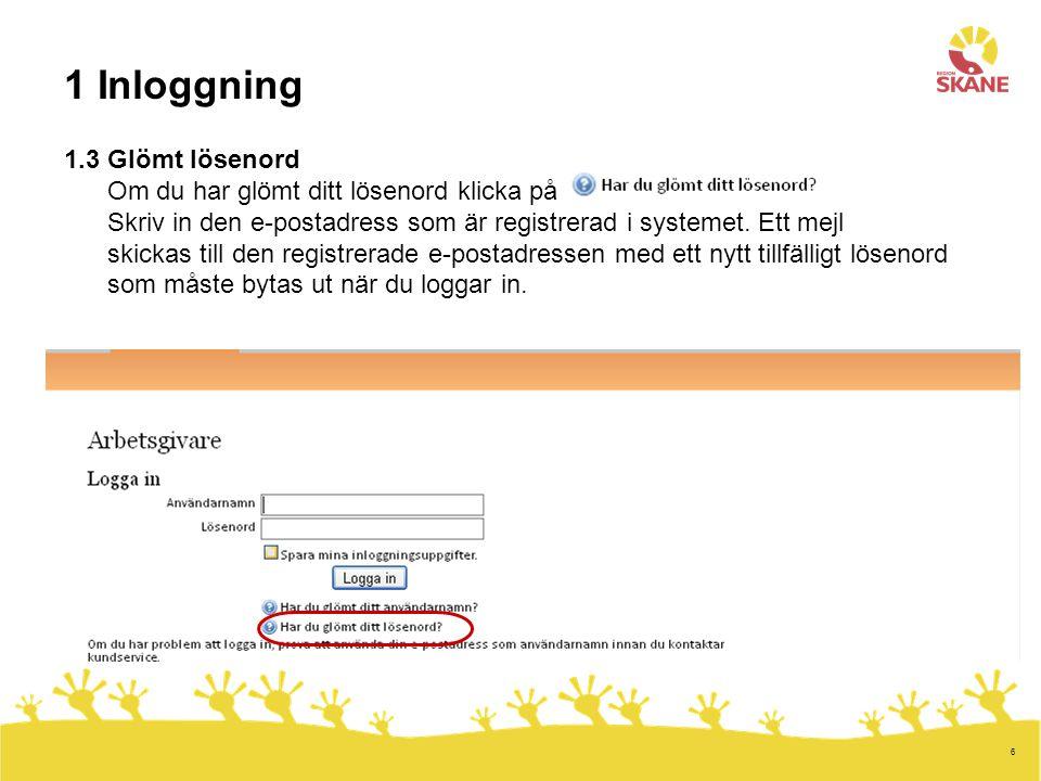 1 Inloggning 1.3 Glömt lösenord Om du har glömt ditt lösenord klicka på Skriv in den e-postadress som är registrerad i systemet. Ett mejl skickas till den registrerade e-postadressen med ett nytt tillfälligt lösenord som måste bytas ut när du loggar in.