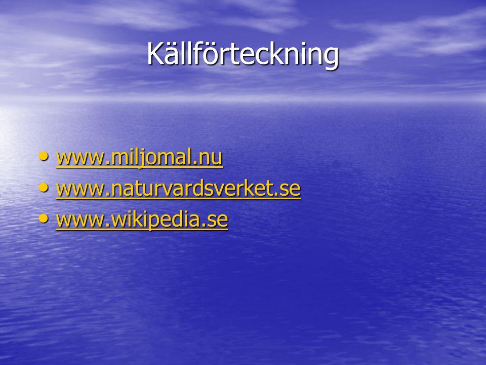 Källförteckning www.miljomal.nu www.naturvardsverket.se