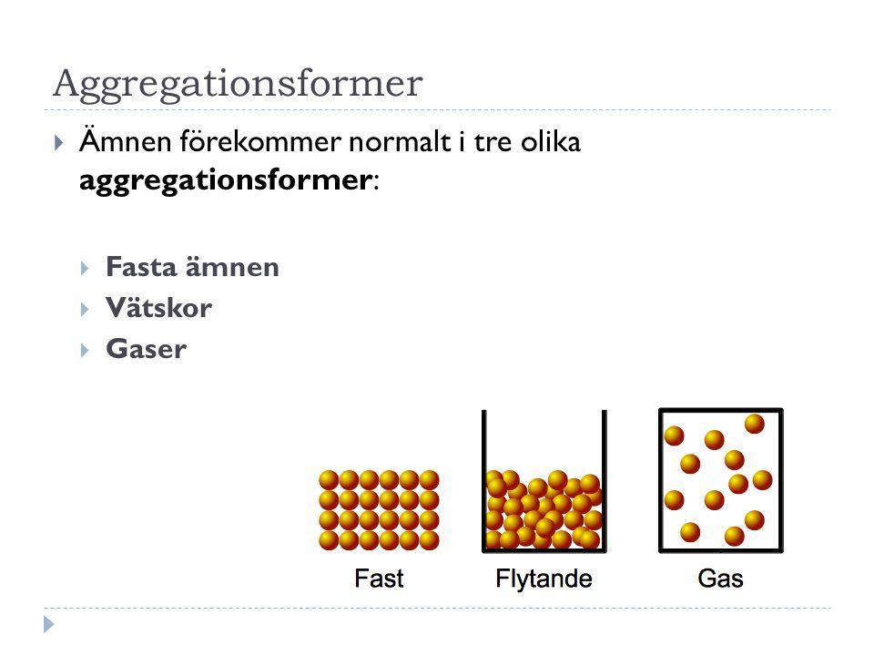 Aggregationsformer Ämnen förekommer normalt i tre olika aggregationsformer: Fasta ämnen. Vätskor.