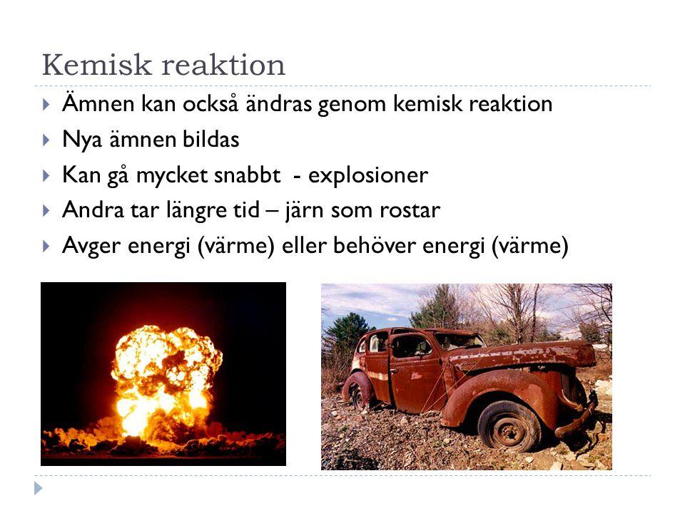 Kemisk reaktion Ämnen kan också ändras genom kemisk reaktion