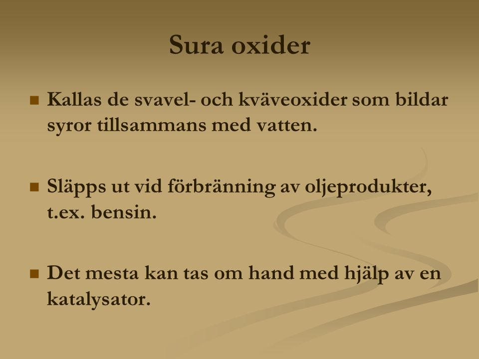Sura oxider Kallas de svavel- och kväveoxider som bildar syror tillsammans med vatten. Släpps ut vid förbränning av oljeprodukter, t.ex. bensin.