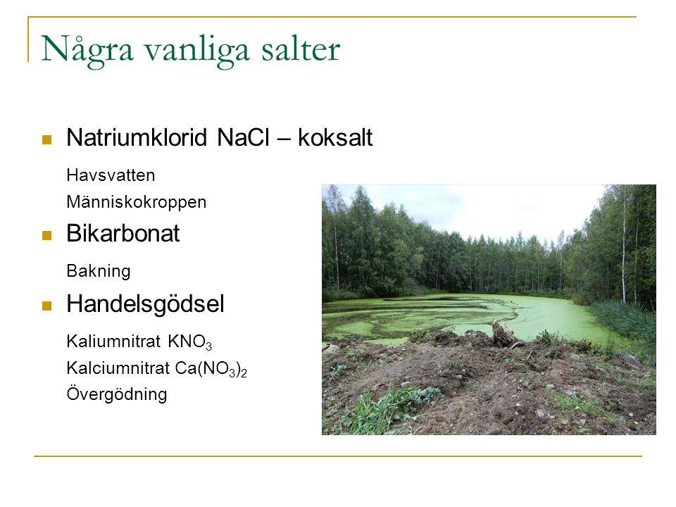 Några vanliga salter Natriumklorid NaCl – koksalt Havsvatten