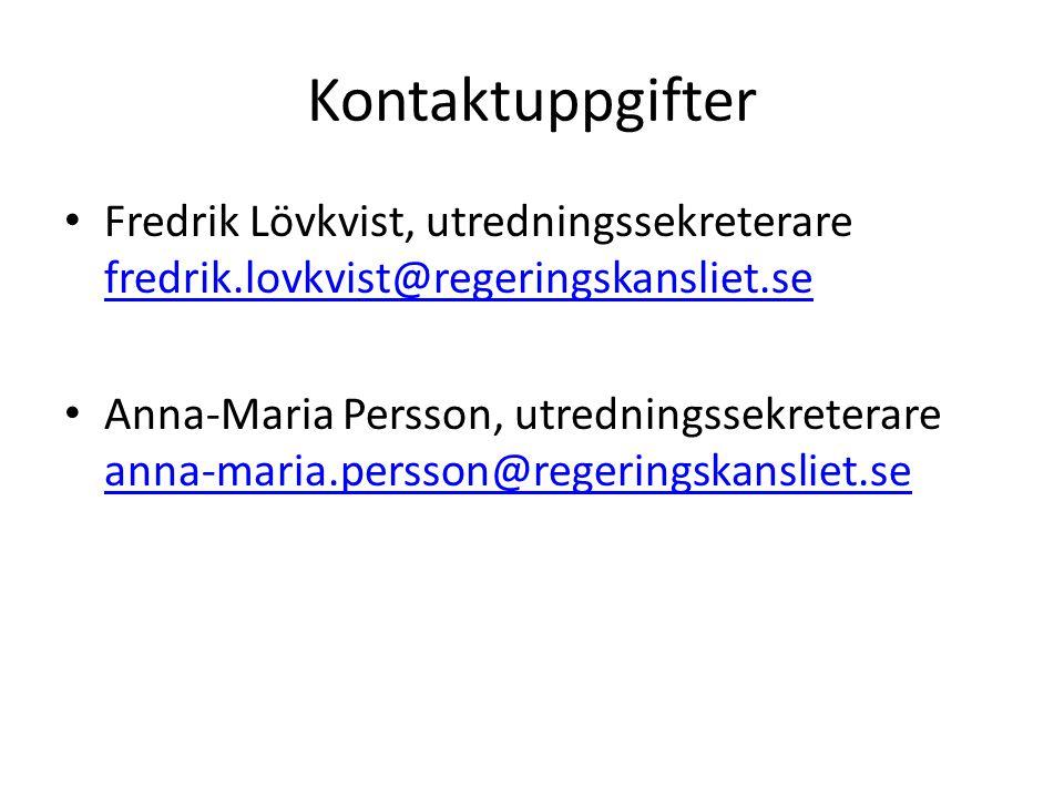 Kontaktuppgifter Fredrik Lövkvist, utredningssekreterare fredrik.lovkvist@regeringskansliet.se.