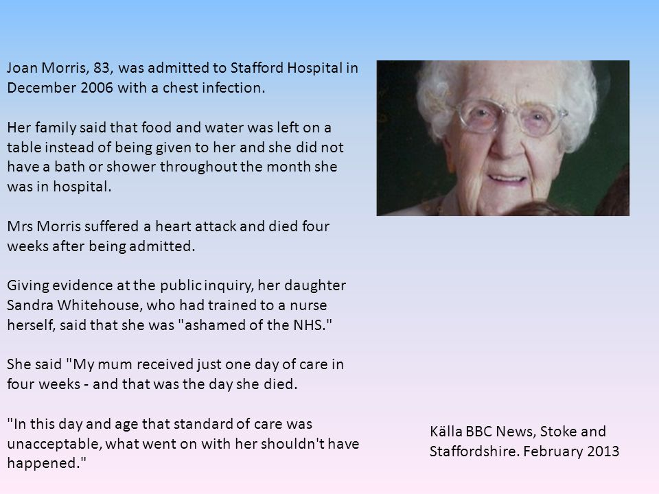 Joan Morris, 83, was admitted to Stafford Hospital in December 2006 with a chest infection.