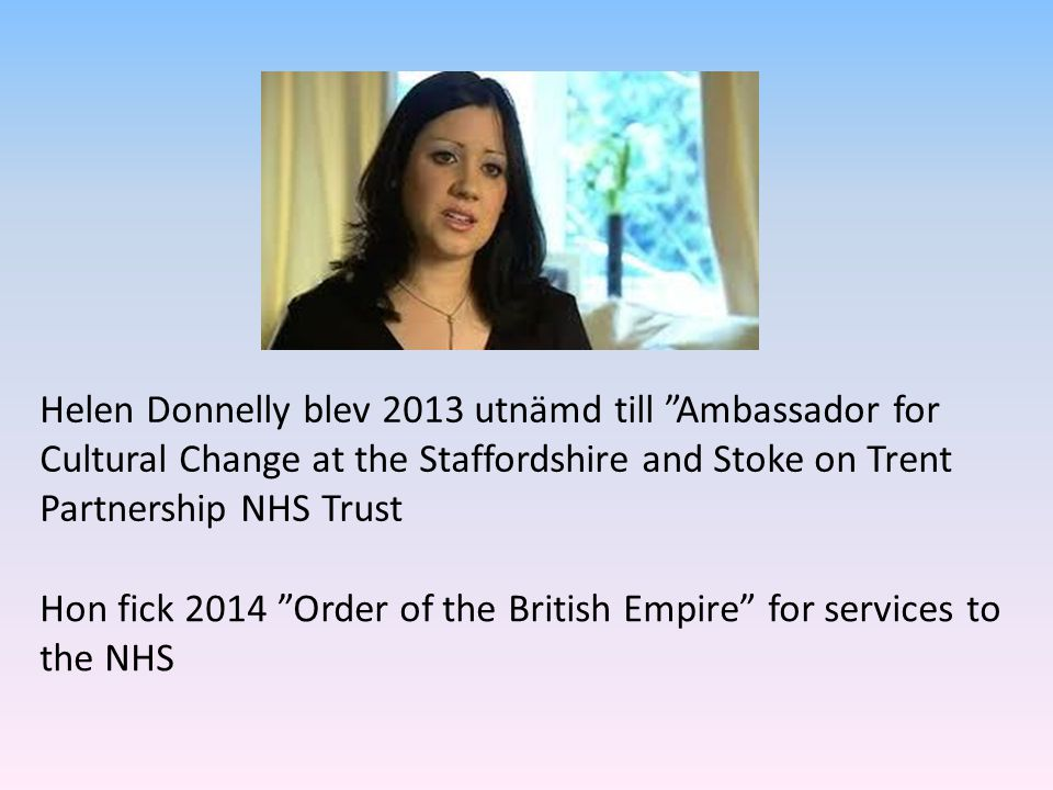 Helen Donnelly blev 2013 utnämd till Ambassador for Cultural Change at the Staffordshire and Stoke on Trent Partnership NHS Trust