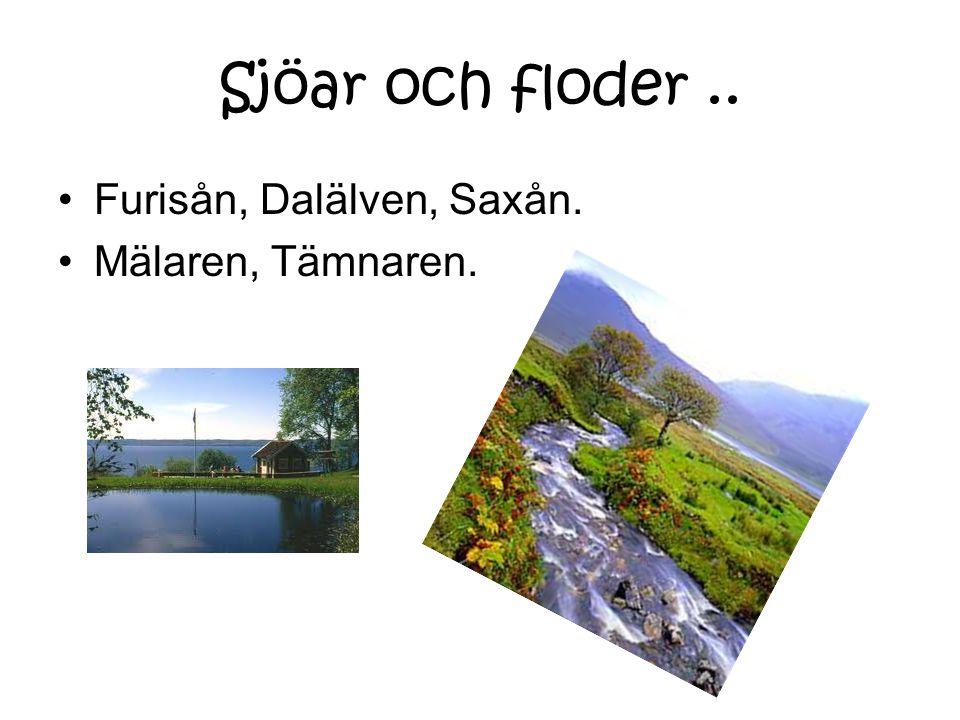 Sjöar och floder .. Furisån, Dalälven, Saxån. Mälaren, Tämnaren.