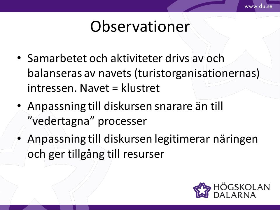Observationer Samarbetet och aktiviteter drivs av och balanseras av navets (turistorganisationernas) intressen. Navet = klustret.