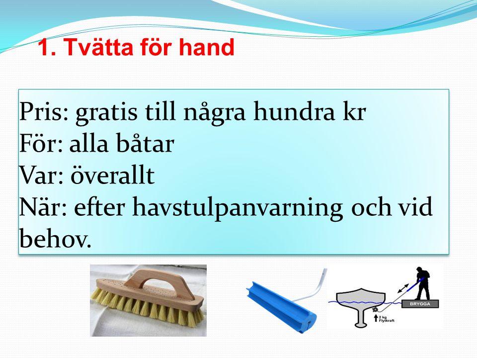 1. Tvätta för hand Pris: gratis till några hundra kr För: alla båtar Var: överallt När: efter havstulpanvarning och vid behov.
