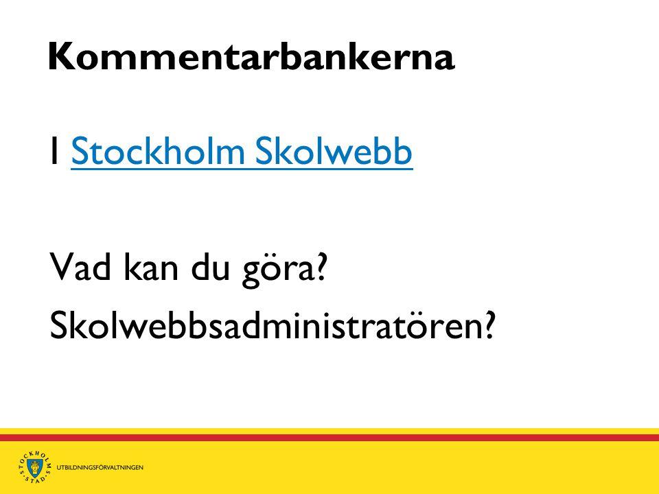 Kommentarbankerna I Stockholm Skolwebb Vad kan du göra Skolwebbsadministratören