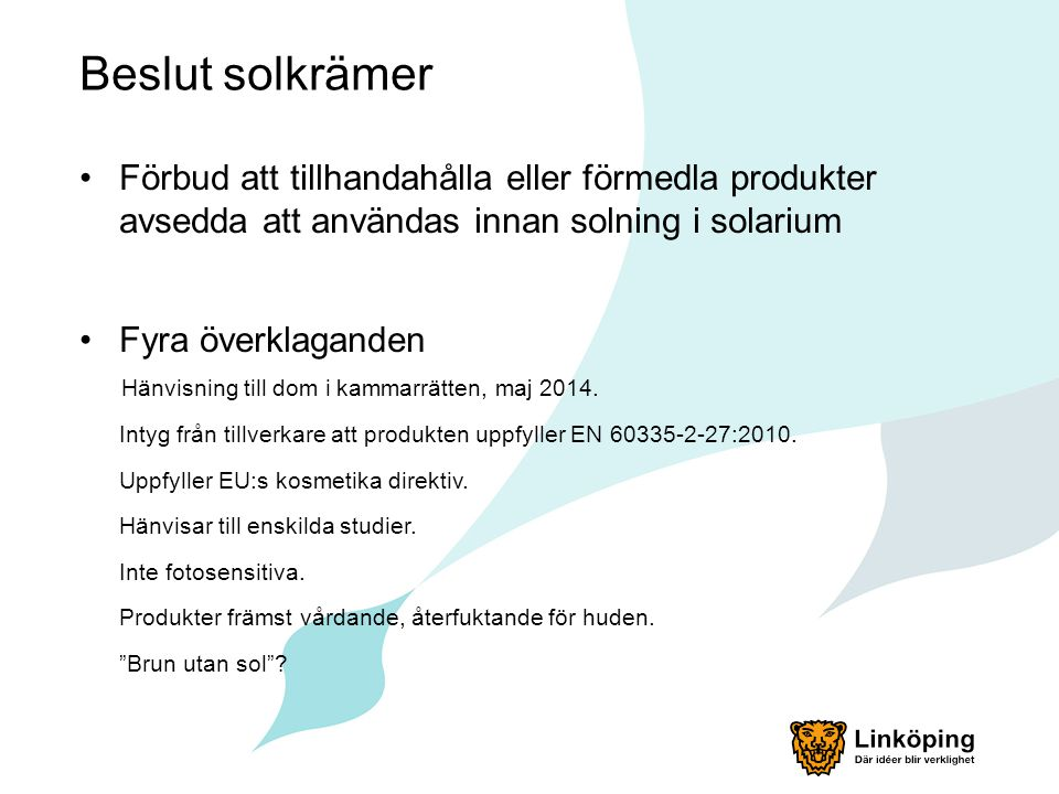 Beslut solkrämer Förbud att tillhandahålla eller förmedla produkter avsedda att användas innan solning i solarium.