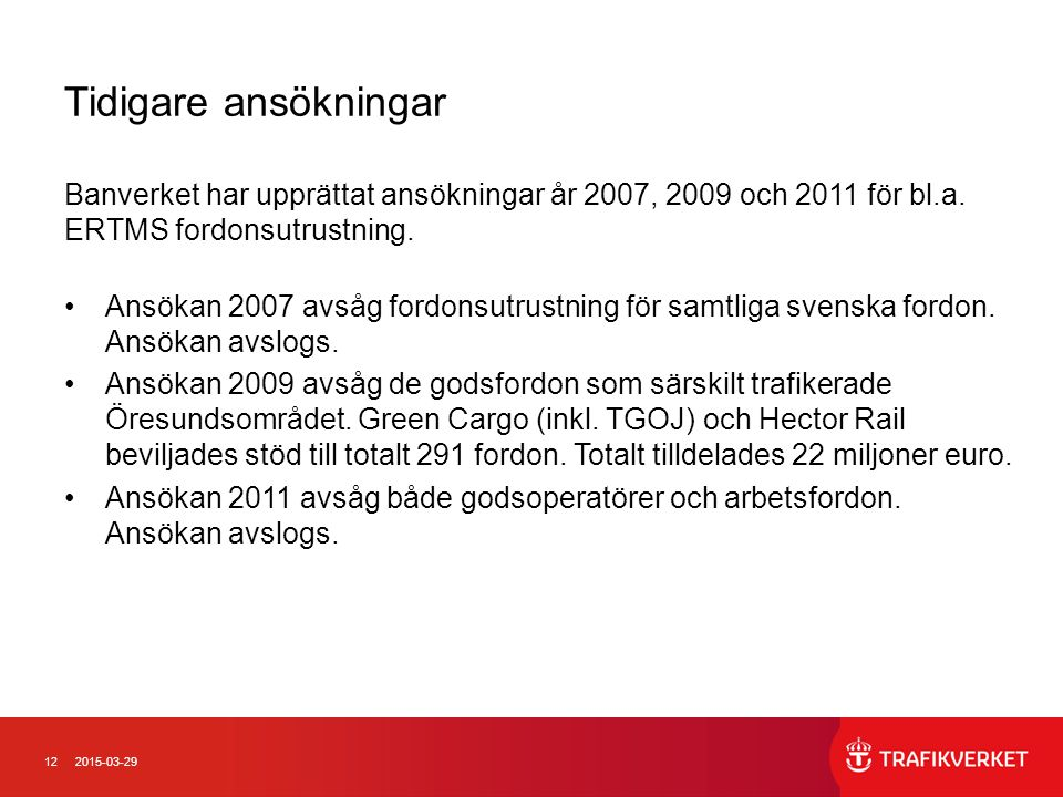 Tidigare ansökningar Banverket har upprättat ansökningar år 2007, 2009 och 2011 för bl.a. ERTMS fordonsutrustning.