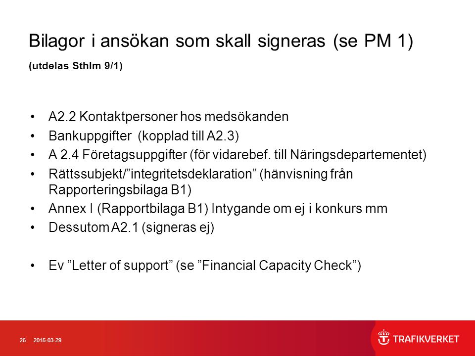 Bilagor i ansökan som skall signeras (se PM 1) (utdelas Sthlm 9/1)