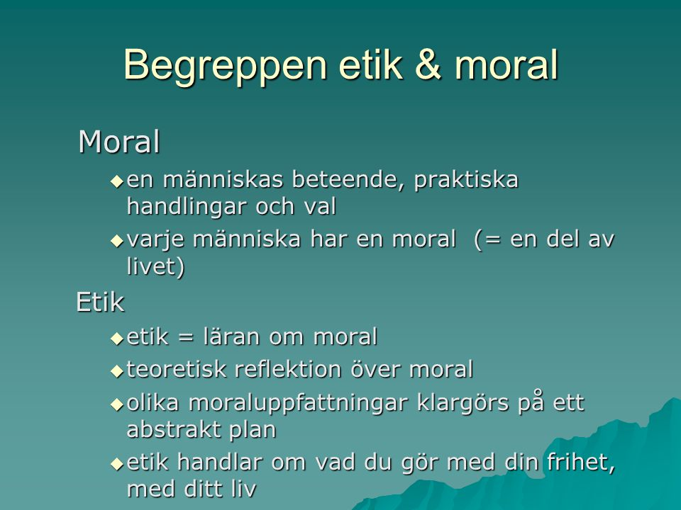 Begreppen etik & moral Moral Etik