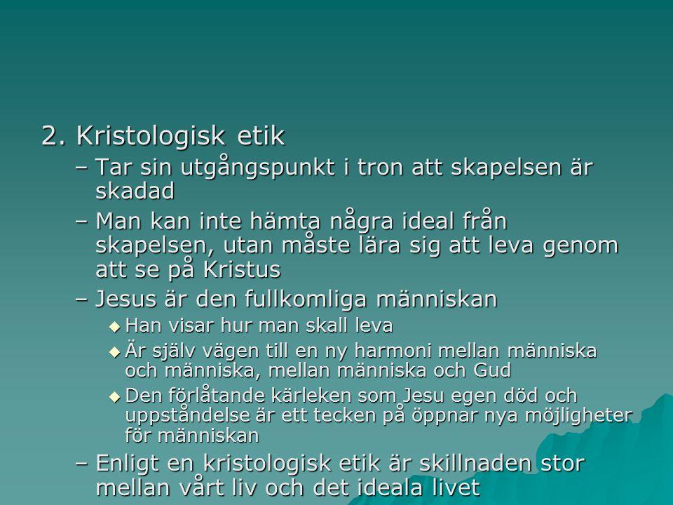 2. Kristologisk etik Tar sin utgångspunkt i tron att skapelsen är skadad.