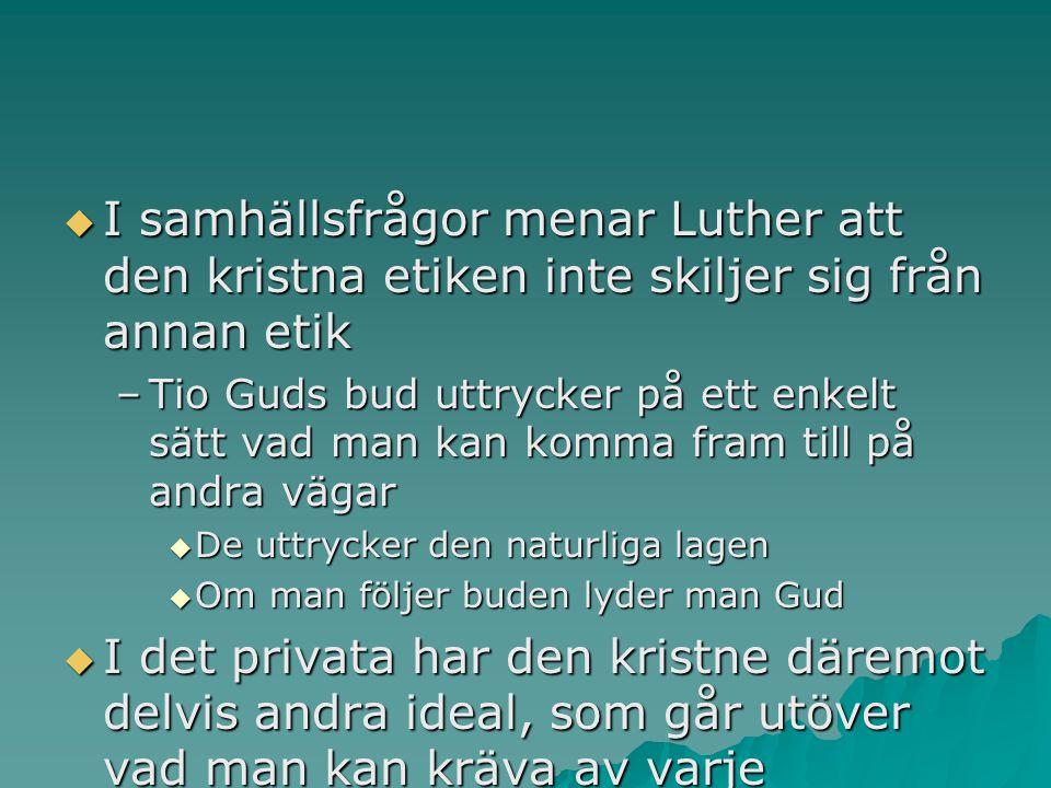 I samhällsfrågor menar Luther att den kristna etiken inte skiljer sig från annan etik