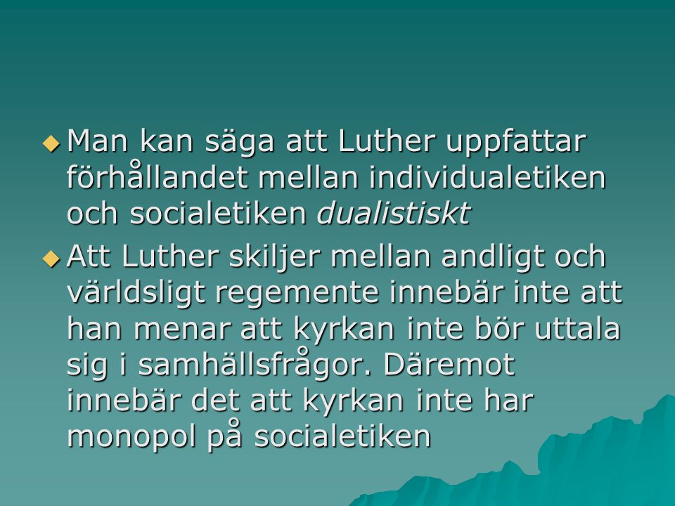 Man kan säga att Luther uppfattar förhållandet mellan individualetiken och socialetiken dualistiskt