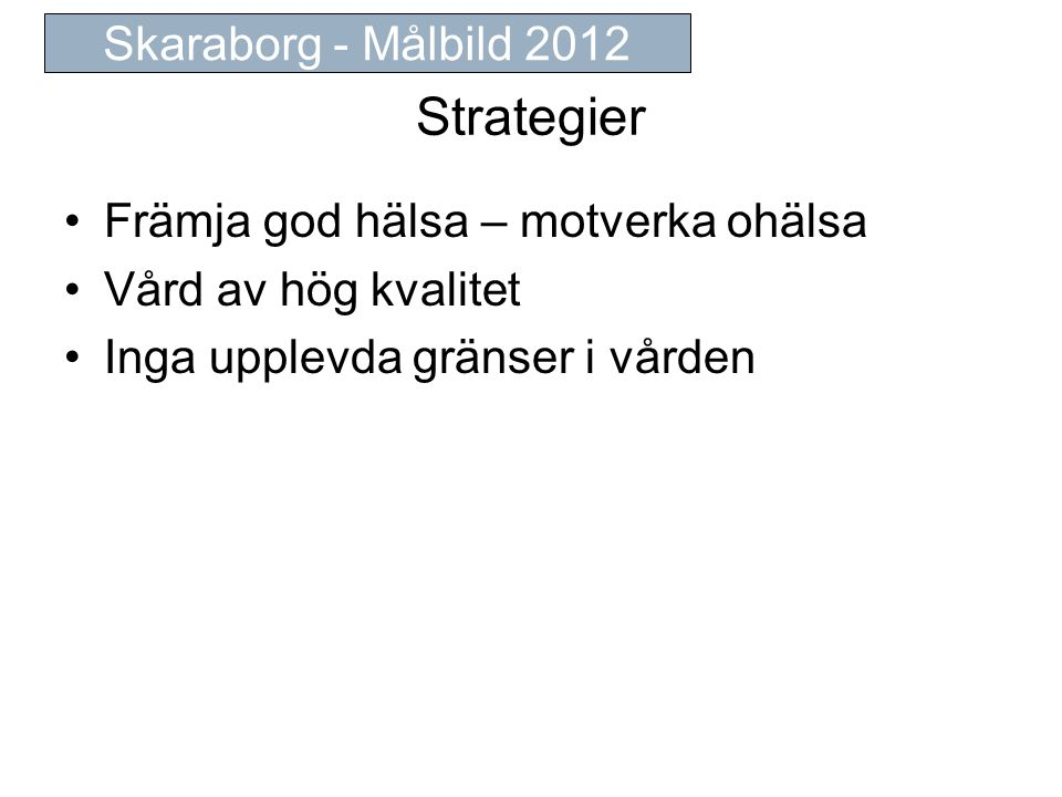 Strategier Skaraborg - Målbild 2012 Främja god hälsa – motverka ohälsa