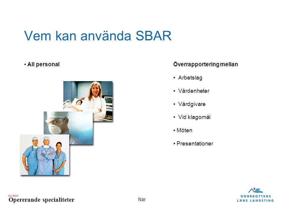 Vem kan använda SBAR All personal Överrapportering mellan • Arbetslag