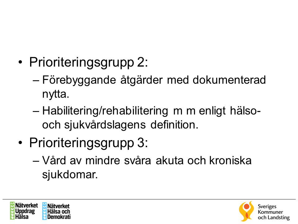 Prioriteringsgrupp 2: Prioriteringsgrupp 3: