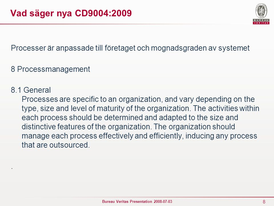 Vad säger nya CD9004:2009 Processer är anpassade till företaget och mognadsgraden av systemet. 8 Processmanagement.