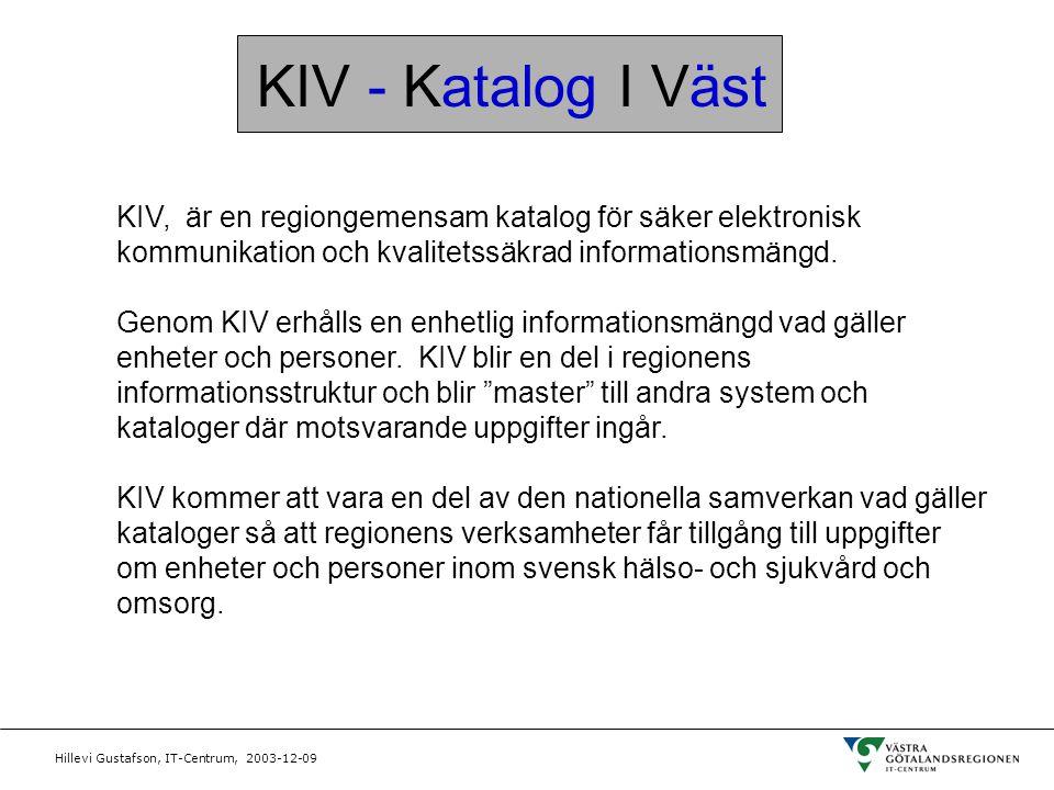 KIV - Katalog I Väst KIV, är en regiongemensam katalog för säker elektronisk. kommunikation och kvalitetssäkrad informationsmängd.
