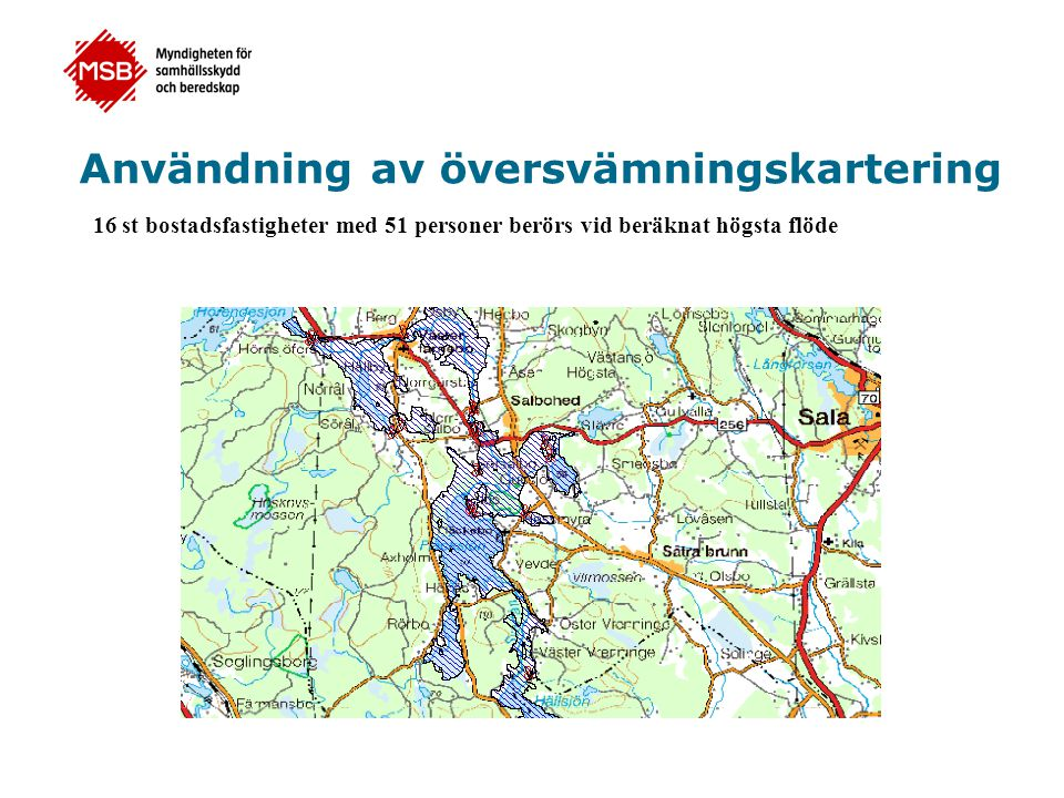 Användning av översvämningskartering 16 st bostadsfastigheter med 51 personer berörs vid beräknat högsta flöde