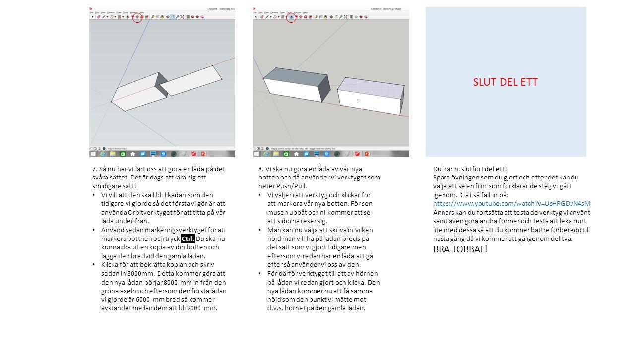 SLUT DEL ETT 8. Vi ska nu göra en låda av vår nya botten och då använder vi verktyget som heter Push/Pull.