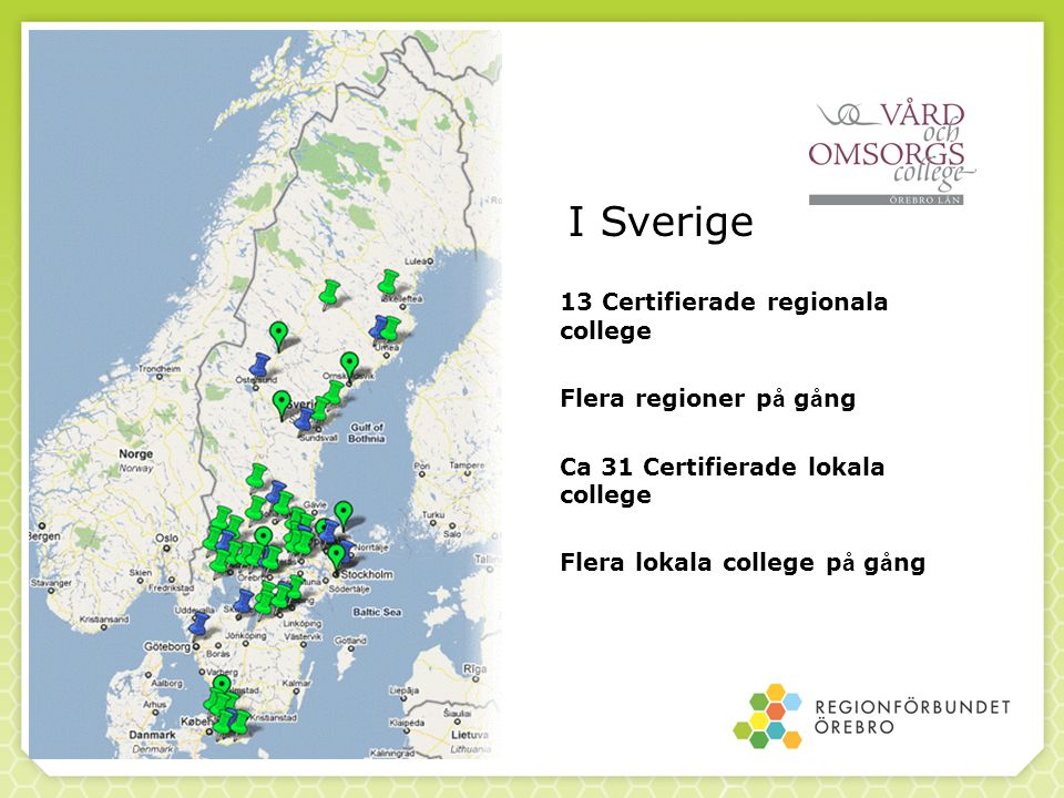 I Sverige 13 Certifierade regionala college Flera regioner på gång