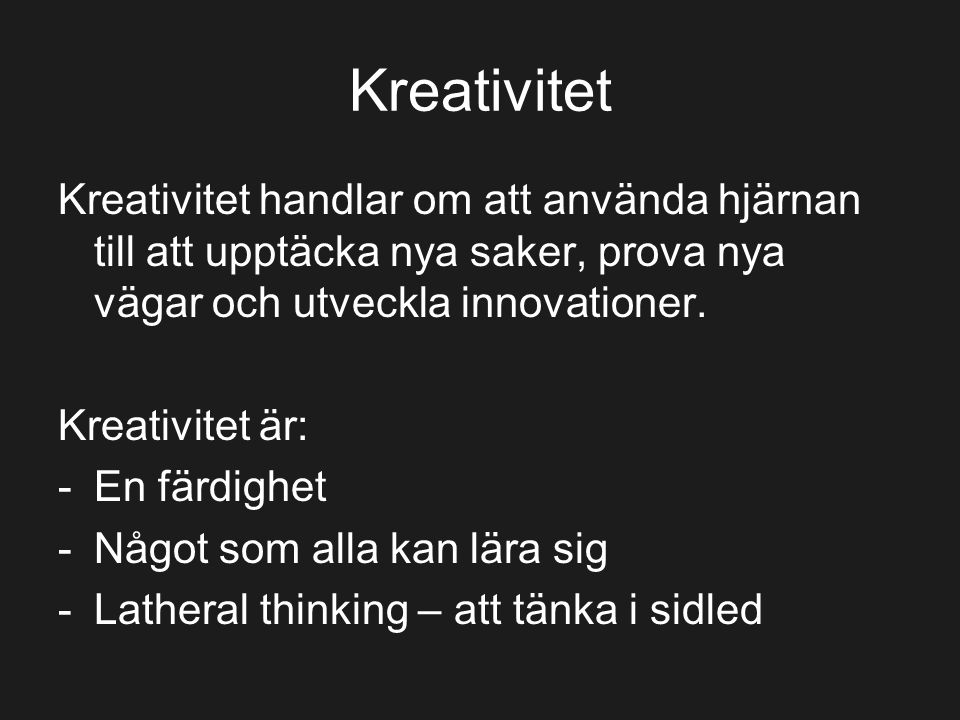 Kreativitet Kreativitet handlar om att använda hjärnan till att upptäcka nya saker, prova nya vägar och utveckla innovationer.