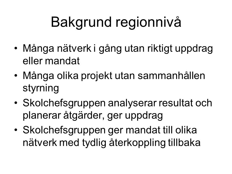Bakgrund regionnivå Många nätverk i gång utan riktigt uppdrag eller mandat. Många olika projekt utan sammanhållen styrning.
