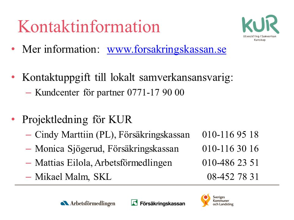 Kontaktinformation Mer information: www.forsakringskassan.se