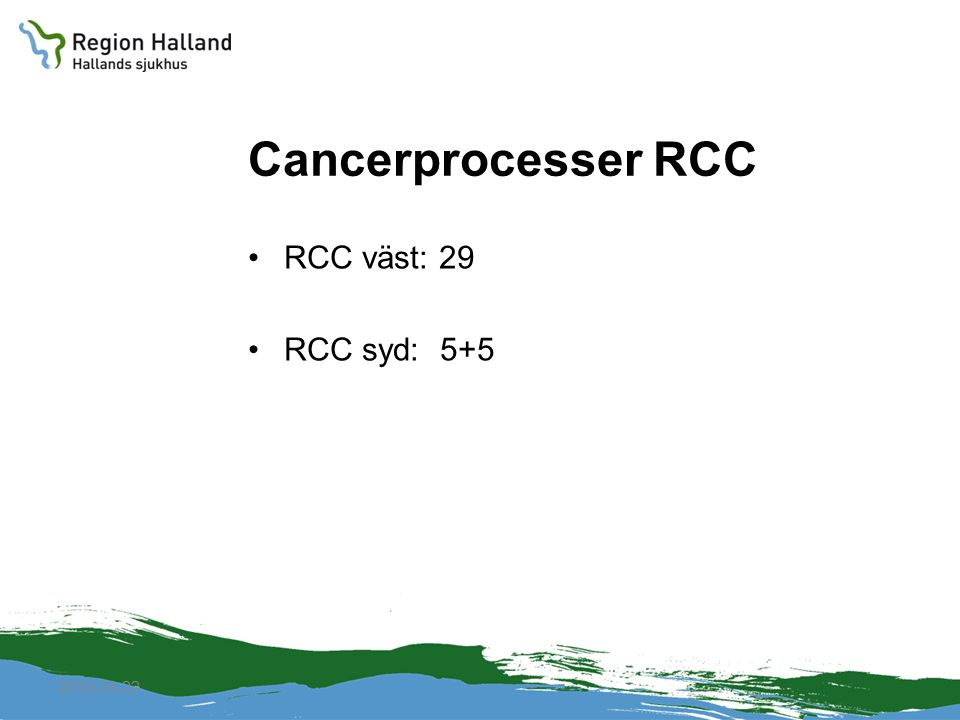 Cancerprocesser RCC RCC väst: 29 RCC syd: 5+5 2010-04-22
