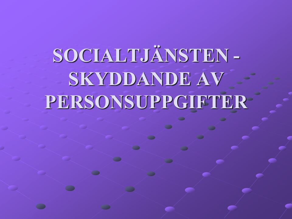 SOCIALTJÄNSTEN - SKYDDANDE AV PERSONSUPPGIFTER