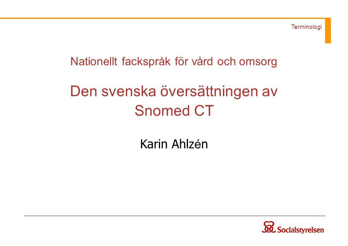 Nationellt fackspråk för vård och omsorg Den svenska översättningen av Snomed CT